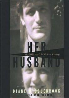 Her Husband: Hughes and Plath - A Marriage (MP3 Book) - Diane Wood Middlebrook, Bernadette Dunne