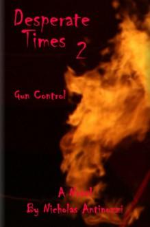 Desperate Times 2 Gun Control - Nicholas Antinozzi, Steve Peterson