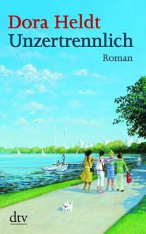 Unzertrennlich: Roman - Dora Heldt