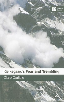 Kierkegaard's 'Fear and Trembling': A Reader's Guide - Clare Carlisle