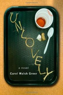 Unlovely - Carol Walsh Greer