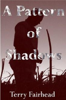 A Pattern of Shadows - Terry Fairhead