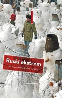Ruski ekstrem. Jak nauczyłem się kochać Moskwę - Boris Reitschuster