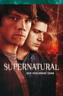 Der verlorene Sohn (Supernatural, #1) - Rebecca Dessertine, Bernd Kronsbei, Eric Kripke, Peter Johnson