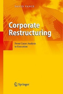 Corporate Restructuring: From Cause Analysis to Execution - David Vance