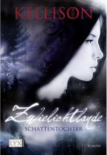 Schattentochter (Zwielichtlande, #1) - Erin Kellison