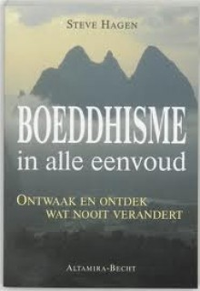 Boeddhisme in alle eenvoud: Ontwaak en ontdek wat nooit verandert - Steve Hagen, G. Hulskramer