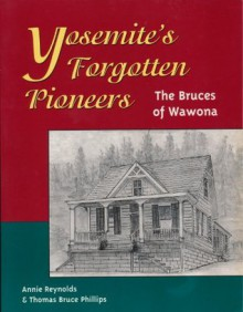 Yosemite's forgotten pioneers: The Bruces of Wawona - Annie Reynolds