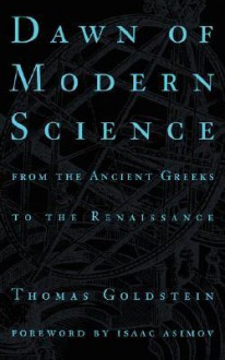 Dawn of Modern Science: Thomas Goldstein - Thomas Goldstein, Isaac Asimov