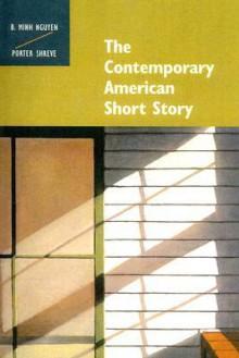 The Contemporary American Short Story - Bich Minh Nguyen, Porter Shreve