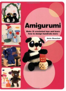 Amigurumi: 15 Patterns And Dozens Of Techniques For Creating Cute Crochet Creatures - Heather James