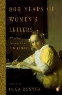 800 Years of Women's Letters - P.D. James, Olga Kenyon