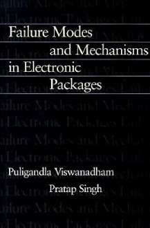 Failure Modes and Mechanisms in Electronic Packages - P. SINGH