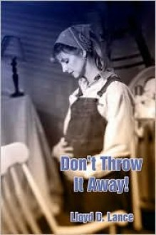 """Don't Throw It Away! a Graphic Statement Against the - Lloyd Lance"