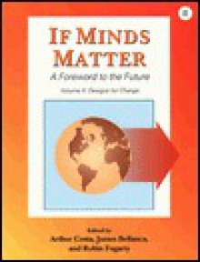 If Minds Matter: A Foreword to the Future, Volume 2: Designs for Change - Arthur Costa, James Bellanca, Robin J. Fogarty