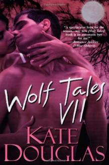 Wolf Tales VII - Kate Douglas