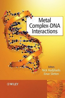 Metal Complex - DNA Interactions - Nick Hadjiliadis, Einar Sletten