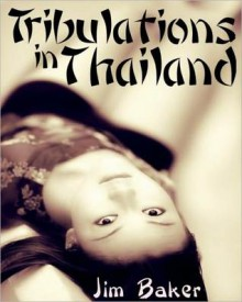 Tribulations in Thailand - Jim Baker