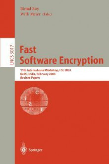 Fast Software Encryption: 11th International Workshop, Fse 2004, Delhi, India, February 5-7, 2004, Revised Papers - B. Roy, Bimal Roy