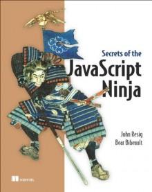 Secrets of the JavaScript Ninja - John Resig, Bear Bibeault
