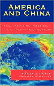 America and China: Asia-Pacific Rim Hegemony in the Twenty-First Century - Randall Doyle