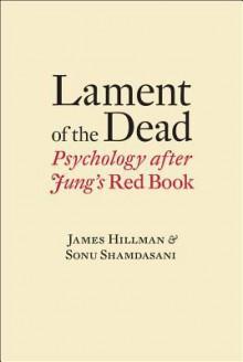 Lament of the Dead: Psychology After Jung's Red Book - James Hillman, Sonu Shamdasani