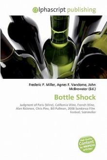 Bottle Shock - Frederic P. Miller, Agnes F. Vandome, John McBrewster