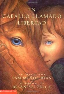 Un Caballo Llamado Libertad (Riding Freedom) (Spanish Edition) - Pam Munoz Ryan