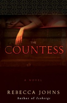 The Countess: A Novel of Elizabeth Bathory - Rebecca Johns