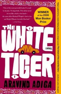 The White Tiger: A Novel - Aravind Adiga