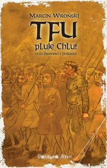 Tfu, pluje Chlu! czyli Opowieści z Pobrzeża - Marcin Wroński