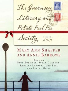 The Guernsey Literary and Potato Peel Pie Society - Mary Ann Shaffer, Annie Barrows, John Lee, Juliet Mills