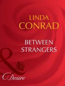 Between Strangers (Mills & Boon Desire) - Linda Conrad
