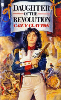 Daughter of the Revolution: The Blakeney Papers (#1) - C. Guy Clayton