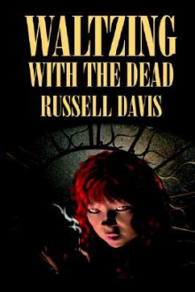 Waltzing With the Dead: Poems & Stories - Russell Davis, Ed Gorman