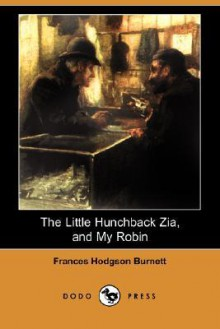 The Little Hunchback Zia, and My Robin - Frances Hodgson Burnett