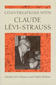Conversations with Claude Levi-Strauss - Claude Lévi-Strauss, Didier Eribon, Claude Lévi-Strauss, Paula Wissing