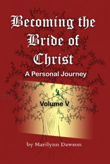 Becoming the Bride of Christ: A Personal Journey Volume Five - Marilynn Dawson