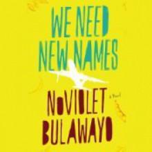 We Need New Names - NoViolet Bulawayo, Robin Miles