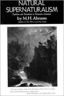 Natural Supernaturalism: Tradition and Revolution in Romantic Literature (Norton Library) - M.H. Abrams
