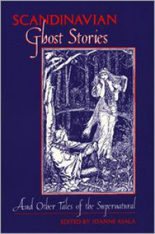 Scandinavian Ghost Stories and Other Tales of the Supernatural - Joanne Asala