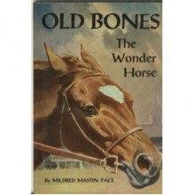 Old Bones the Wonder Horse - Mildred Mastin Pace
