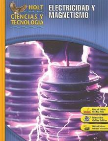 Holt Ciencias y Tecnologia: Electricidad y Magnetismo - Andrew Champagne