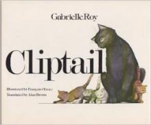 Cliptail - Gabrielle Roy, Alan Brown