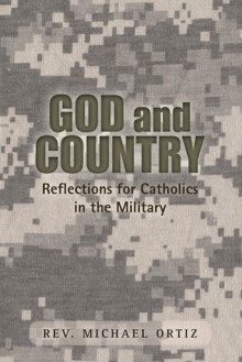 God and Country: Reflections for Catholics in the Military - Michael Ortiz