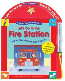 Let's Go to the Fire Station - Rachele Keith, Hideko Takahashi