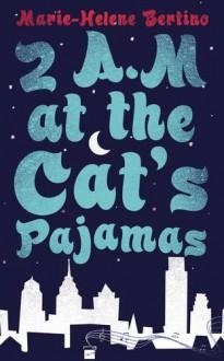 2 A.M. at the Cat's Pajamas - Marie-Helene Bertino