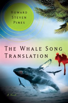 The Whale Song Translation: A Voyage of Discovery To Neptune and Beyond - Howard Steven Pines