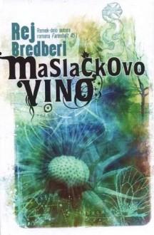 Maslačkovo vino - Ray Bradbury, Tanja Brkljač