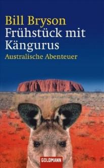Frühstück Mit Kängurus. Australische Abenteuer - Bill Bryson